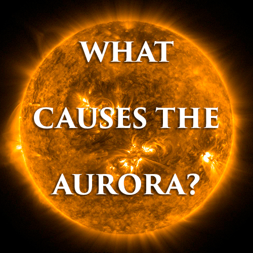What Causes the Aurora